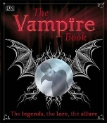The VAMPIRE BOOK - The Legends, The Lore, The Allure - DK Paperback by Sally Regan -What is a Vampire? - Myths & Legends - The Rise of the Vampire - The Modern Myth - Spooky Halloween horror costume party favor gifts!
