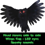 Creepy Animated Owl Prop comes to life when alerted by noise. The head moves side to side and wings move up and down in a spooky flapping motion. Features red flashing LED eyes. Scary laughing sounds. Life Size Body is covered in a black faux fur.